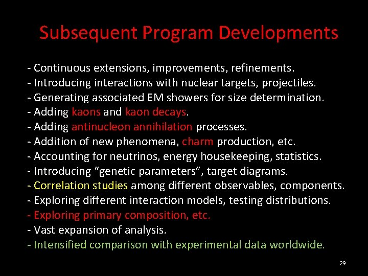 Subsequent Program Developments - Continuous extensions, improvements, refinements. - Introducing interactions with nuclear targets,