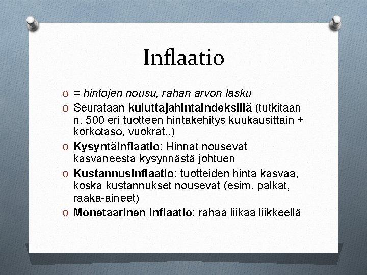 Inflaatio O = hintojen nousu, rahan arvon lasku O Seurataan kuluttajahintaindeksillä (tutkitaan n. 500