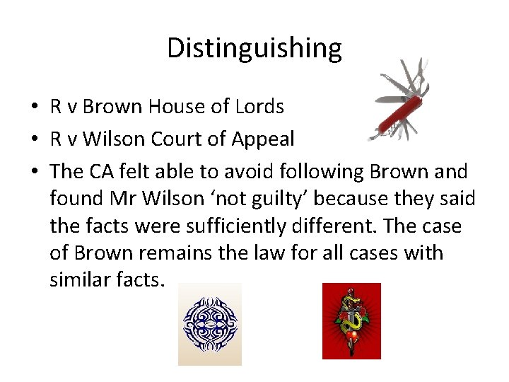 Distinguishing • R v Brown House of Lords • R v Wilson Court of