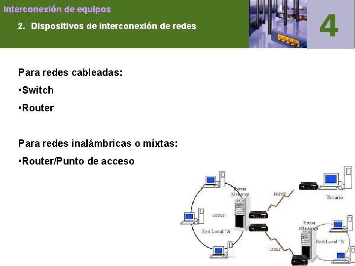 Interconexión de equipos 2. Dispositivos de interconexión de redes Para redes cableadas: • Switch