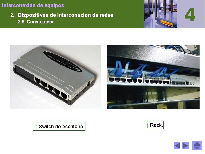 Interconexión de equipos 2. Dispositivos de interconexión de redes 2. 5. Conmutador ↑ Switch