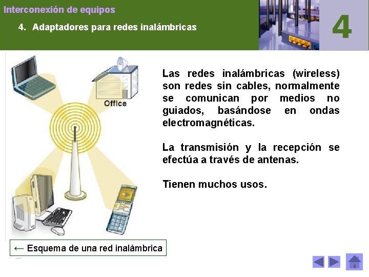 Interconexión de equipos 4. Adaptadores para redes inalámbricas Las redes inalámbricas (wireless) son redes