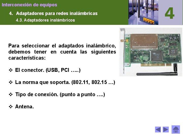 Interconexión de equipos 4. Adaptadores para redes inalámbricas 4. 3. Adaptadores inalámbricos Para seleccionar