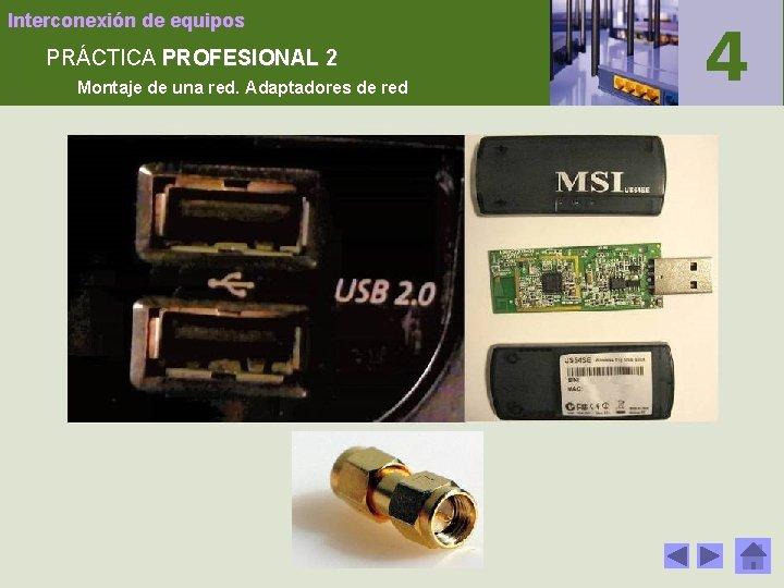 Interconexión de equipos PRÁCTICA PROFESIONAL 2 Montaje de una red. Adaptadores de red