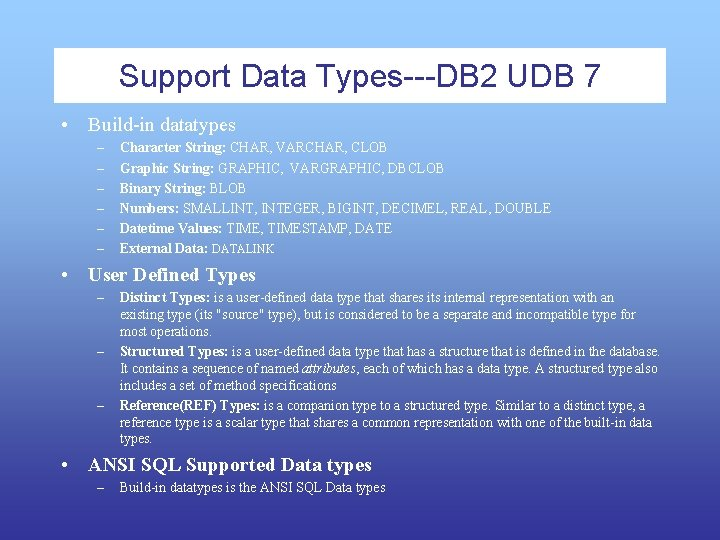 Support Data Types---DB 2 UDB 7 • Build-in datatypes – – – Character String: