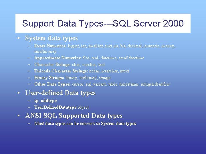 Support Data Types---SQL Server 2000 • System data types – Exact Numerics: bigint, smallint,