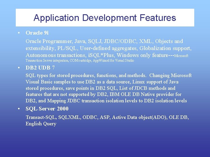 Application Development Features • Oracle 9 i Oracle Programmer, Java, SQLJ, JDBC/ODBC, XML, Objects