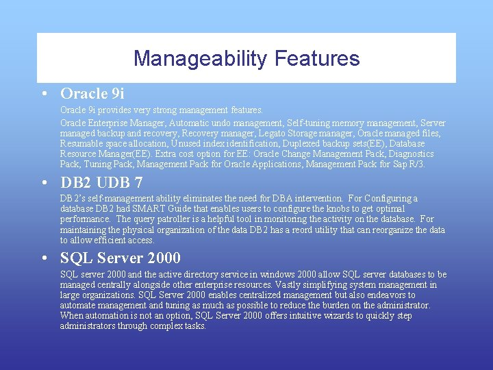 Manageability Features • Oracle 9 i provides very strong management features. Oracle Enterprise Manager,
