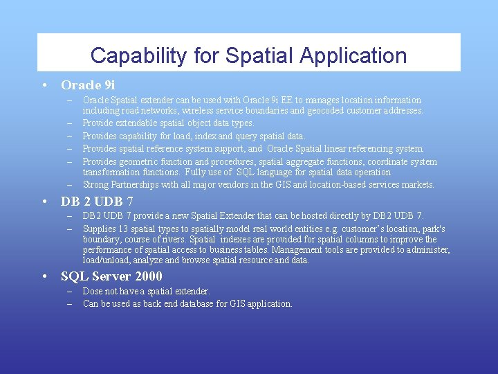 Capability for Spatial Application • Oracle 9 i – – – Oracle Spatial extender