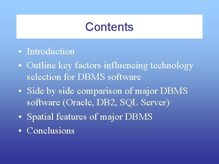 Contents • Introduction • Outline key factors influencing technology selection for DBMS software •