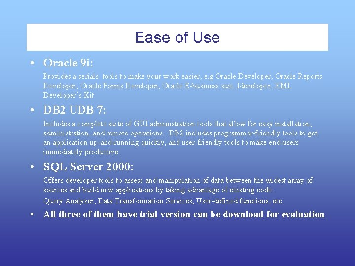 Ease of Use • Oracle 9 i: Provides a serials tools to make your