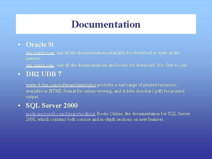 Documentation • Oracle 9 i doc. oracle. com has all the documentations available for