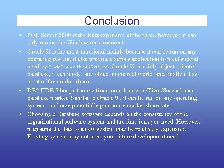Conclusion • SQL Server 2000 is the least expensive of the three, however, it
