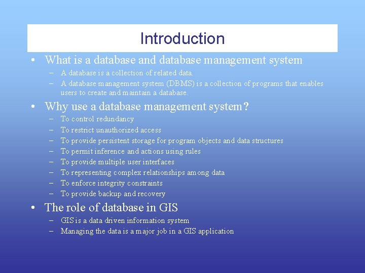 Introduction • What is a database and database management system – A database is