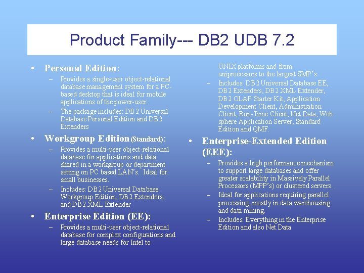 Product Family--- DB 2 UDB 7. 2 • Personal Edition: – – Provides a