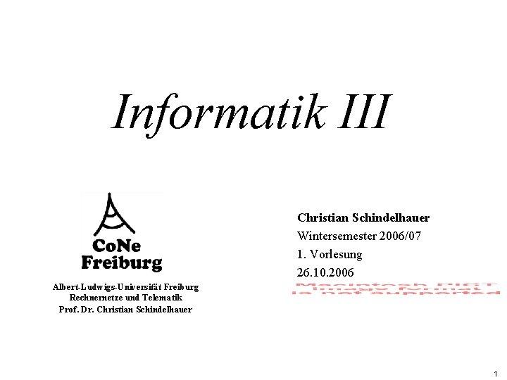 Informatik III Christian Schindelhauer Wintersemester 2006/07 1. Vorlesung 26. 10. 2006 Albert-Ludwigs-Universität Freiburg Rechnernetze
