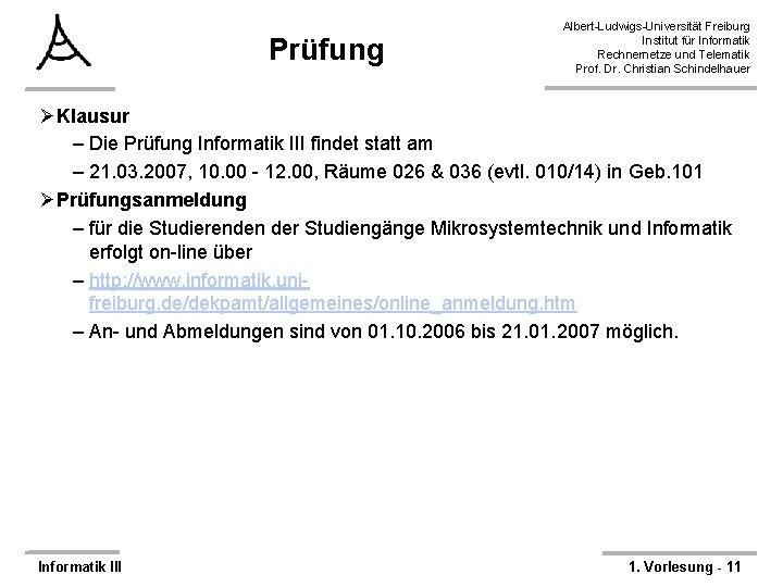 Prüfung Albert-Ludwigs-Universität Freiburg Institut für Informatik Rechnernetze und Telematik Prof. Dr. Christian Schindelhauer ØKlausur