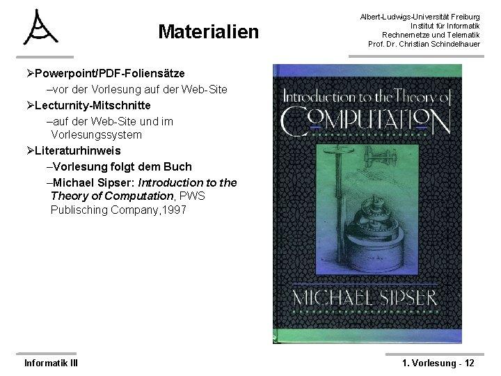 Materialien Albert-Ludwigs-Universität Freiburg Institut für Informatik Rechnernetze und Telematik Prof. Dr. Christian Schindelhauer ØPowerpoint/PDF-Foliensätze