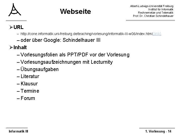 Webseite Albert-Ludwigs-Universität Freiburg Institut für Informatik Rechnernetze und Telematik Prof. Dr. Christian Schindelhauer ØURL