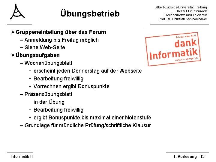 Übungsbetrieb Albert-Ludwigs-Universität Freiburg Institut für Informatik Rechnernetze und Telematik Prof. Dr. Christian Schindelhauer ØGruppeneinteilung