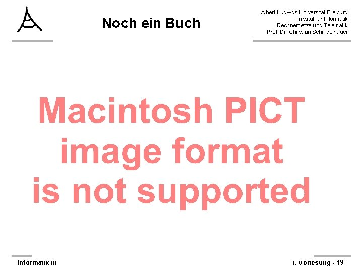 Noch ein Buch Informatik III Albert-Ludwigs-Universität Freiburg Institut für Informatik Rechnernetze und Telematik Prof.