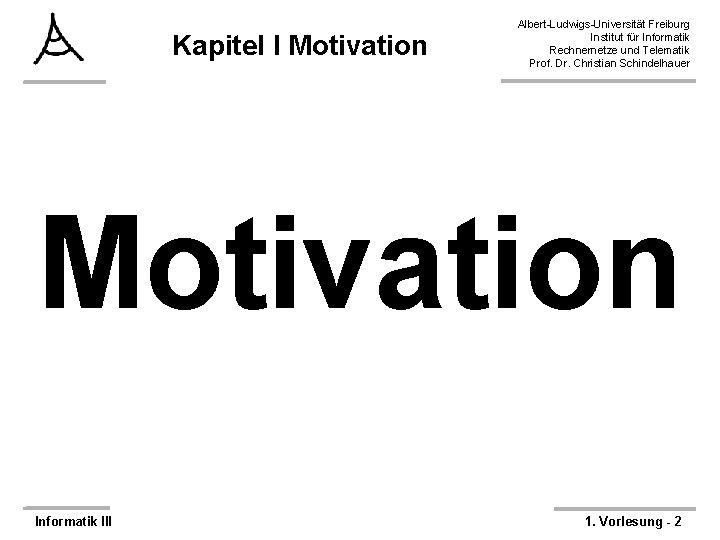 Kapitel I Motivation Albert-Ludwigs-Universität Freiburg Institut für Informatik Rechnernetze und Telematik Prof. Dr. Christian