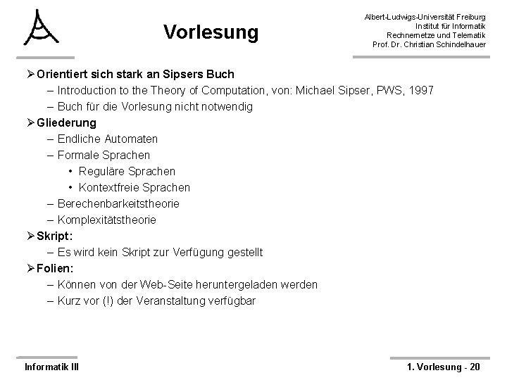 Vorlesung Albert-Ludwigs-Universität Freiburg Institut für Informatik Rechnernetze und Telematik Prof. Dr. Christian Schindelhauer Ø
