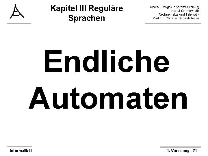 Kapitel III Reguläre Sprachen Albert-Ludwigs-Universität Freiburg Institut für Informatik Rechnernetze und Telematik Prof. Dr.
