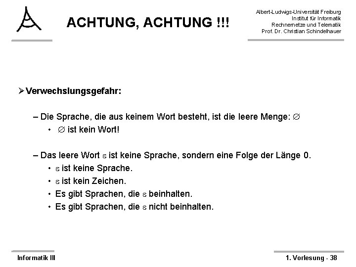 ACHTUNG, ACHTUNG !!! Albert-Ludwigs-Universität Freiburg Institut für Informatik Rechnernetze und Telematik Prof. Dr. Christian