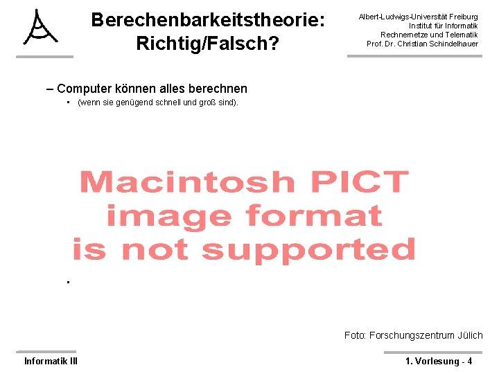 Berechenbarkeitstheorie: Richtig/Falsch? Albert-Ludwigs-Universität Freiburg Institut für Informatik Rechnernetze und Telematik Prof. Dr. Christian Schindelhauer
