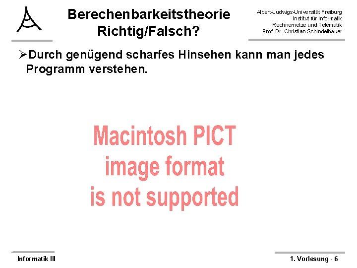 Berechenbarkeitstheorie Richtig/Falsch? Albert-Ludwigs-Universität Freiburg Institut für Informatik Rechnernetze und Telematik Prof. Dr. Christian Schindelhauer