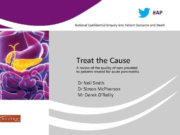 #AP Dr Neil Smith Dr Simon Mc. Pherson Mr Derek O'Reilly