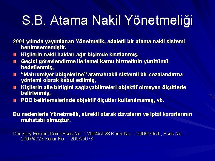 S. B. Atama Nakil Yönetmeliği 2004 yılında yayımlanan Yönetmelik, adaletli bir atama nakil sistemi