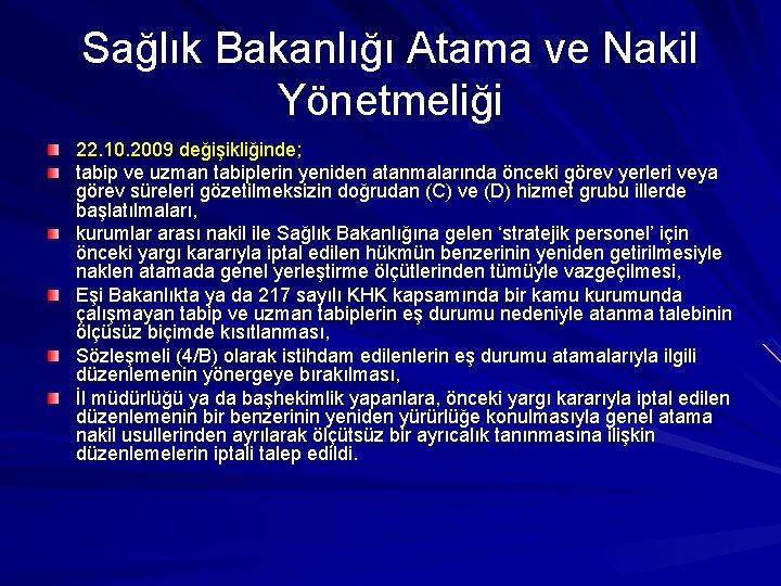 Sağlık Bakanlığı Atama ve Nakil Yönetmeliği 22. 10. 2009 değişikliğinde; tabip ve uzman tabiplerin