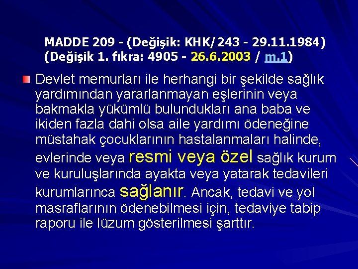 MADDE 209 - (Değişik: KHK/243 - 29. 11. 1984) (Değişik 1. fıkra: 4905 -