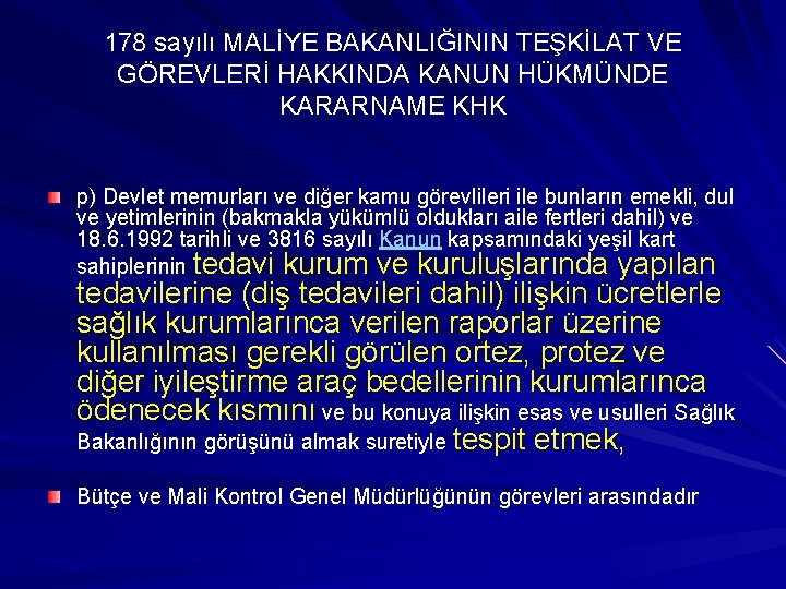 178 sayılı MALİYE BAKANLIĞININ TEŞKİLAT VE GÖREVLERİ HAKKINDA KANUN HÜKMÜNDE KARARNAME KHK p) Devlet