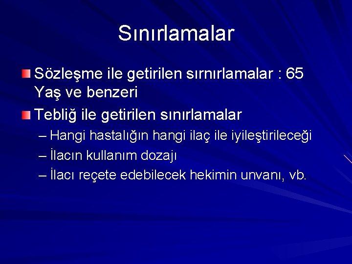 Sınırlamalar Sözleşme ile getirilen sırnırlamalar : 65 Yaş ve benzeri Tebliğ ile getirilen sınırlamalar