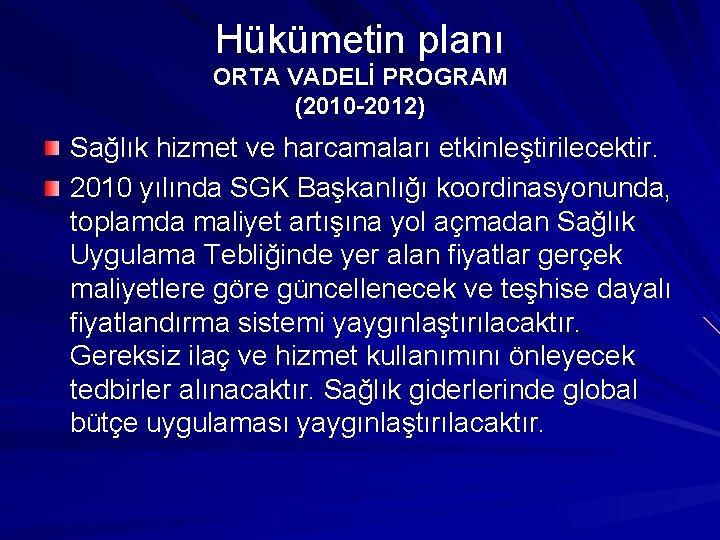Hükümetin planı ORTA VADELİ PROGRAM (2010 -2012) Sağlık hizmet ve harcamaları etkinleştirilecektir. 2010 yılında