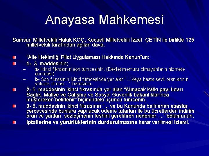 Anayasa Mahkemesi Samsun Milletvekili Haluk KOÇ, Kocaeli Milletvekili İzzet ÇETİN ile birlikte 125 milletvekili