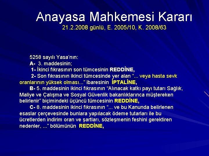 Anayasa Mahkemesi Kararı 21. 2. 2008 günlü, E. 2005/10, K. 2008/63 5258 sayılı Yasa'nın: