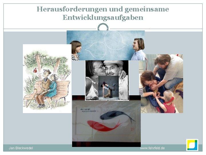 Herausforderungen und gemeinsame Entwicklungsaufgaben Jan Bleckwedel www. fehrfeld. de