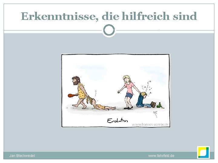 Erkenntnisse, die hilfreich sind Jan Bleckwedel www. fehrfeld. de