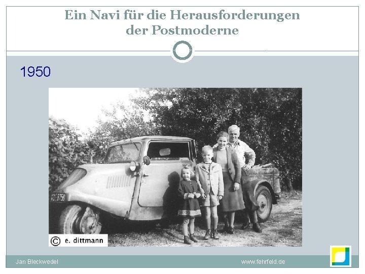 Ein Navi für die Herausforderungen der Postmoderne 1950 Jan Bleckwedel www. fehrfeld. de