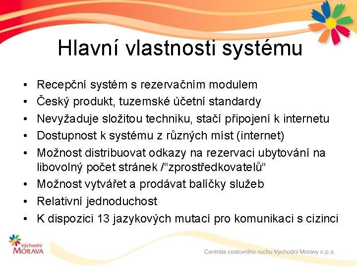 Hlavní vlastnosti systému • • • Recepční systém s rezervačním modulem Český produkt, tuzemské