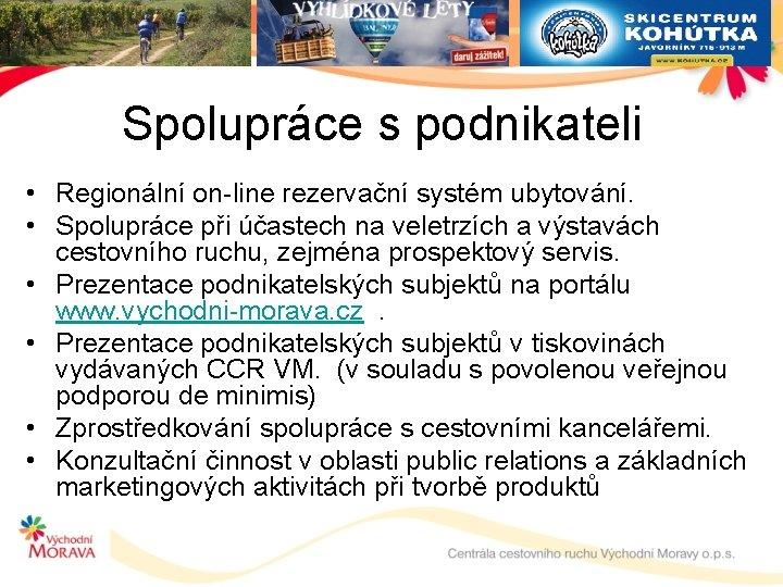Spolupráce s podnikateli • Regionální on-line rezervační systém ubytování. • Spolupráce při účastech na