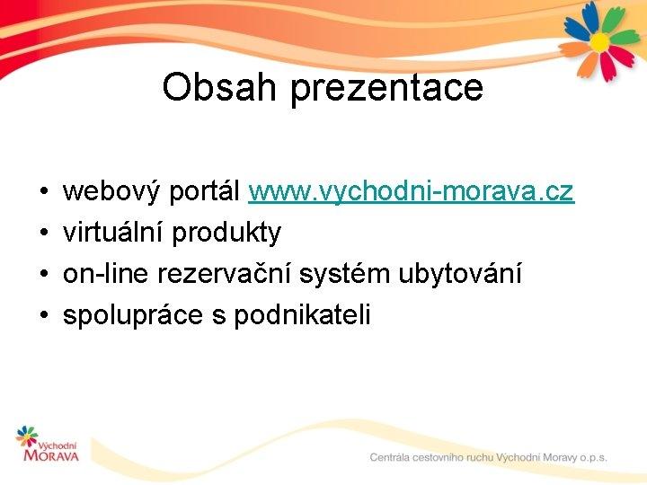 Obsah prezentace • • webový portál www. vychodni-morava. cz virtuální produkty on-line rezervační systém