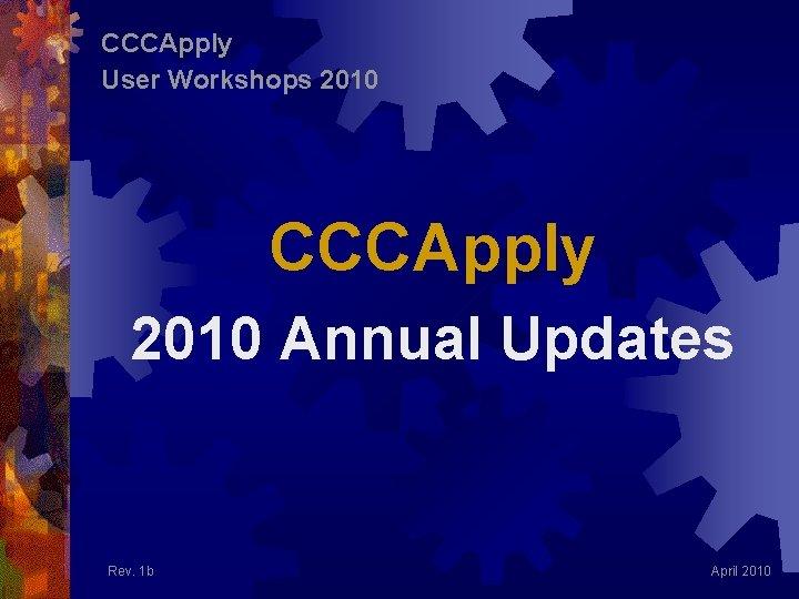 CCCApply User Workshops 2010 CCCApply 2010 Annual Updates Rev. 1 b April 2010