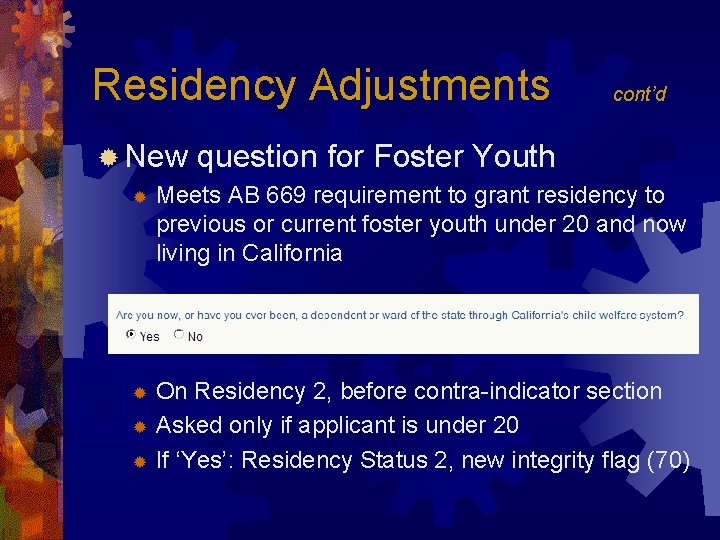 Residency Adjustments ® New ® cont'd question for Foster Youth Meets AB 669 requirement