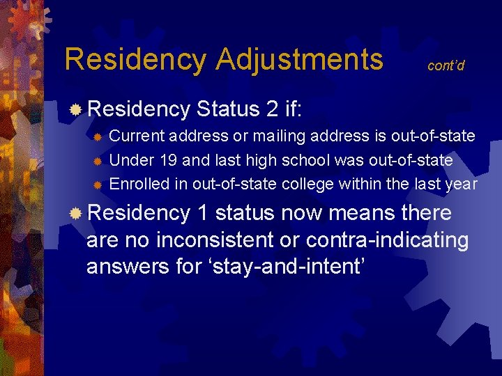 Residency Adjustments ® Residency cont'd Status 2 if: Current address or mailing address is