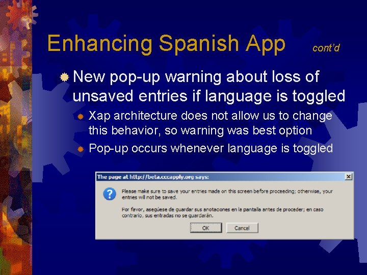 Enhancing Spanish App cont'd ® New pop-up warning about loss of unsaved entries if